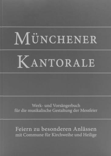 Münchener Kantorale Feiern zu besonderen Anlässen - mit Commune für Kirchweihe und Heilige, Band F, Werkbuch
